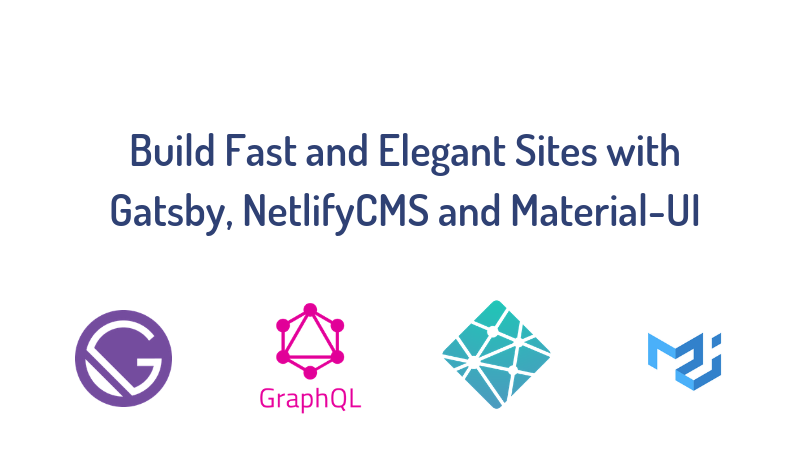 Build Fast and Elegant Sites with Gatsby, NetlifyCMS and
